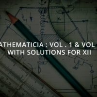 MATHEMATICIA : Vol. 1 & Vol. 2 with Solutions for XII